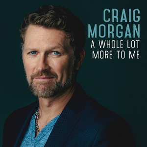 Craig Morgan - A Whole Lot More to Me (2016)