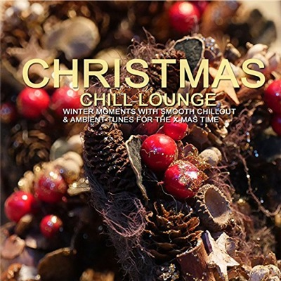 VA - Christmas Chill Lounge: Winter Moments For The X-Mas Time (2017)