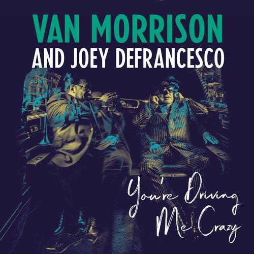 Van Morrison and Joey DeFrancesco - You're Driving Me Crazy (2018)