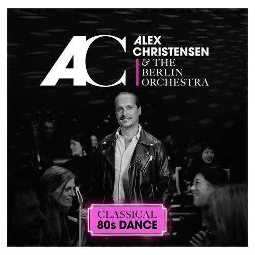Alex Christensen & The Berlin Orchestra - Classical 80s Dance (2021)