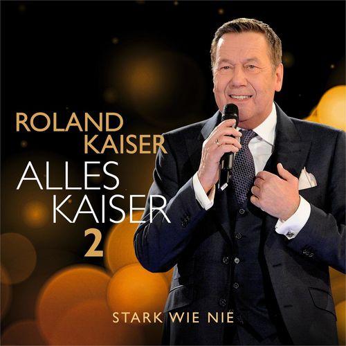 Roland Kaiser - Alles Kaiser 2 (Stark wie nie) (2021)