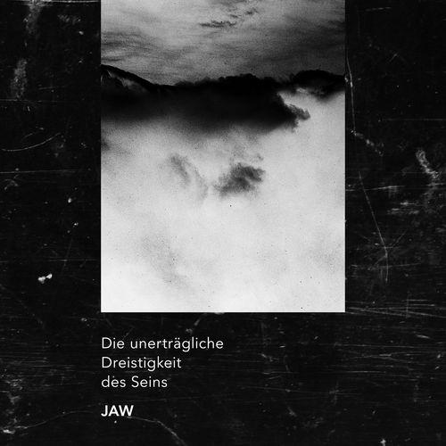 JAW - Die unerträgliche Dreistigkeit des Seins (2018)