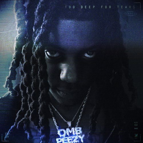 Omb Peezy - Too Deep For Tears (2021)