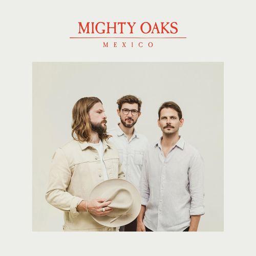 Mighty Oaks - Mexico (2021)