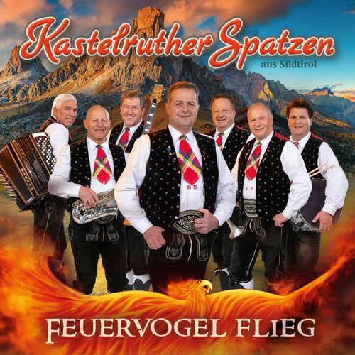 Kastelruther Spatzen - Feuervogel Flieg (2019)