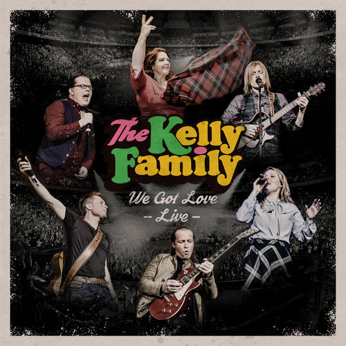 The Kelly Family - We Got Love - Live (2017)