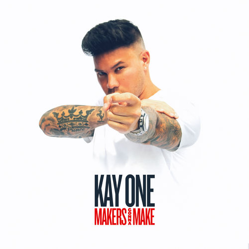 Kay One - Makers Gonna Make (2018)