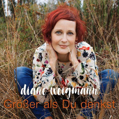 Diane Weigmann - Größer Als Du Denkst (2019)