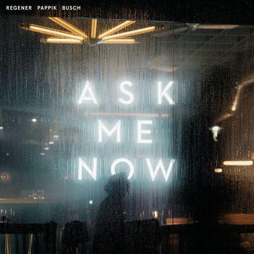 Regener Pappik Busch - Ask Me Now (2021)