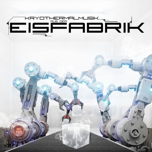 Eisfabrik - Kryothermalmusik Aus Der Eisfabrik (2020)