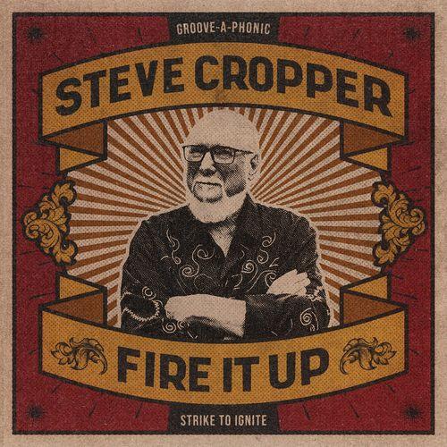 Steve Cropper - Fire It Up (2021)