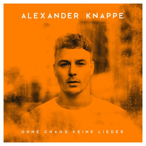 Alexander Knappe - Ohne Chaos keine Lieder (Deluxe Edition) (2018)