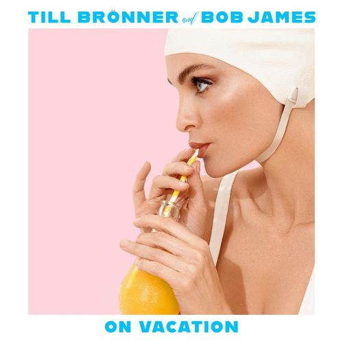 Till Brönner & Bob James - On Vacation (2020)