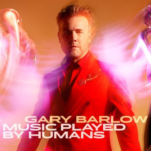 Gary Barlow - Music Played By Humans (Deluxe) (2020)
