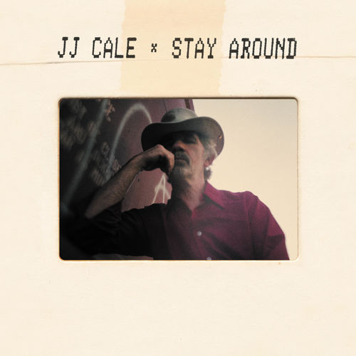 J.J. Cale - Stay Around (2019)