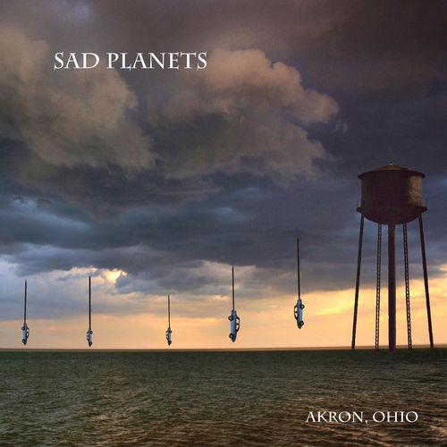 Sad Planets - Akron, Ohio (2019)