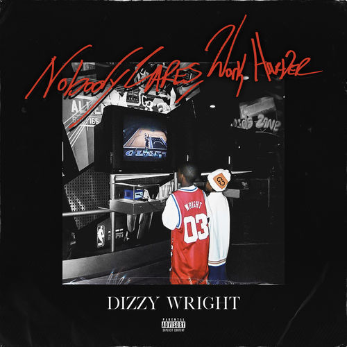 Dizzy Wright - Nobody Cares, Work Harder (2019)
