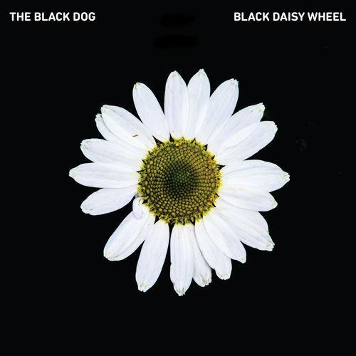 The Black Dog - Black Daisy Wheel (2018)