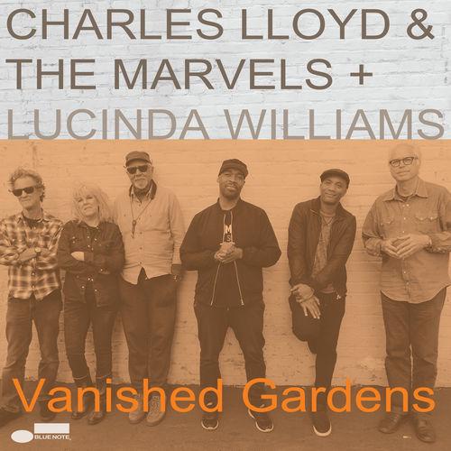 Charles Lloyd & The Marvels & Lucinda Williams - Vanished Gardens (2018)