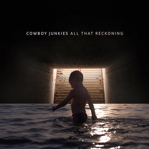 Cowboy Junkies - All That Reckoning (2018)