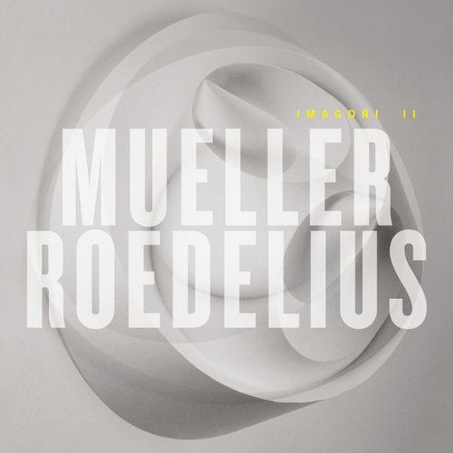 Mueller_Roedelius - Imagori II (2018)