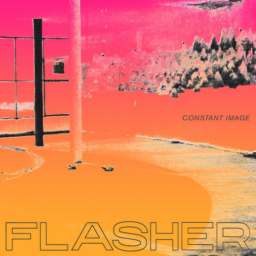 Flasher - Constant Image (2018)