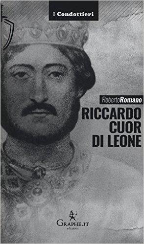 Roberto Romano - Riccardo Cuor di leone. La maschera e il volto (2016)