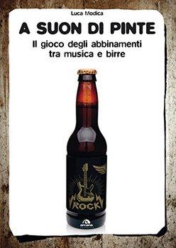 Luca Modica - A suon di pinte. Il gioco degli abbinamenti tra musica e birre (2017)