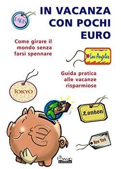 Mario Fulgheri,  Ilaria Visintin - In vacanza con pochi euro. Come girare il mondo senza farsi spenn...