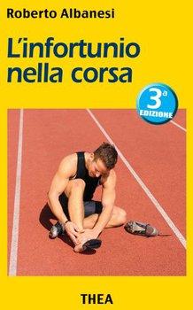 Roberto Albanesi - L'infortunio nella corsa. Terza edizione. (2013)