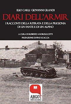 Elio Carli Giovanni Grandi - I diari dell'Armir. I racconti della ritirata di un fante e di un alpin...