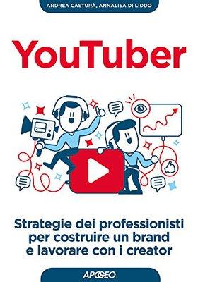 Andrea Casturà - YouTuber. Strategie dei professionisti per costruire un brand e lavorare con i crea...