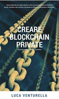 Luca Venturella - Creare blockchain private. Una guida rapida per neofiti e consulenti (2017)