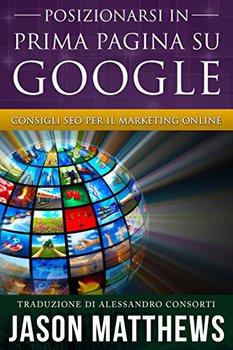 Jason Matthews  - Posizionarsi in prima pagina su google. Consigli seo per il marketing online (2015...