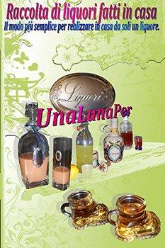 Unalunaper - Raccolta di liquori fatti in casa (2015)