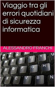 Alessandro Franchi - Viaggio tra gli errori quotidiani di sicurezza informatica (2016)
