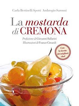 Ambrogio Saronni, Carla Bertinelli Spotti - La mostarda di Cremona (2015)