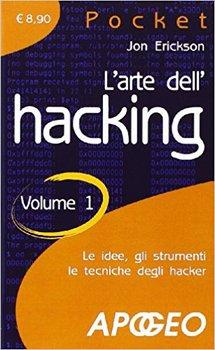 Jon Erickson - L'arte dell'hacking. Le idee, gli strumenti le tecniche degli hacker Vol.1 (2009)