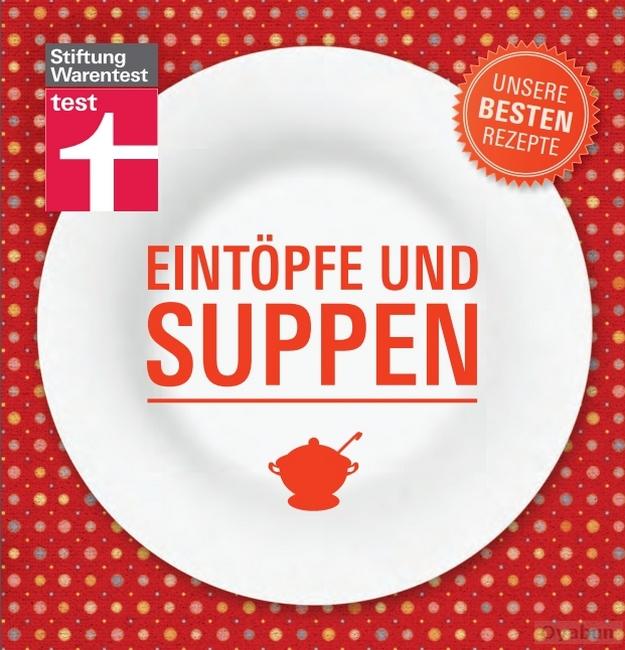 Stiftung Warentest Eintöpfe und Suppen - Unsere besten Rezepte