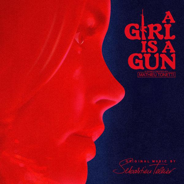 Sébastien Tellier - A Girl Is a Gun (Music from the Original Series) (2017)