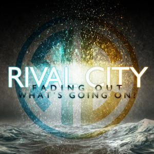 Rival City - Fading Out / What's Going On [Single] (2016)
