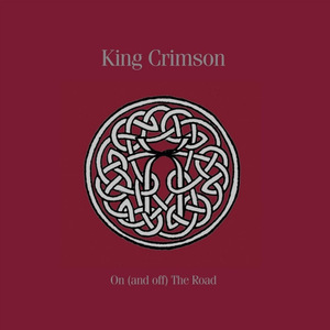 King Crimson - On (and Off) the Road (2016) [11 CD, Box Set]