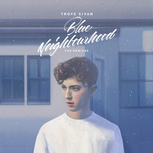 Troye Sivan - Blue Neighbourhood (The Remixes) (2016)