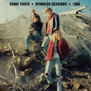 Sonic Youth - Spinhead Sessions 1986 (2016)