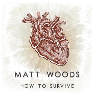 Matt Woods - How to Survive (2016)