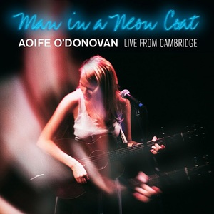 Aoife O'Donovan - Man in a Neon Coat: Live from Cambridge (2016)