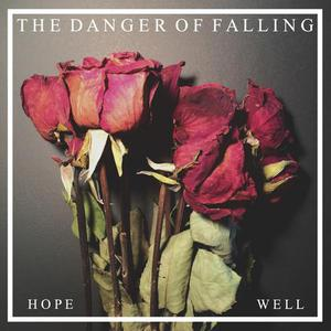 The Danger Of Falling – Hope … Well [EP] (2016) Album