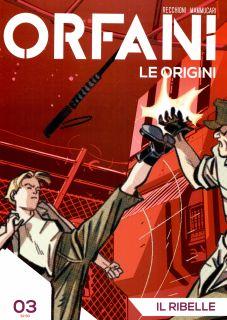 Orfani: Le Origini N.03 - Il Ribelle (2016)