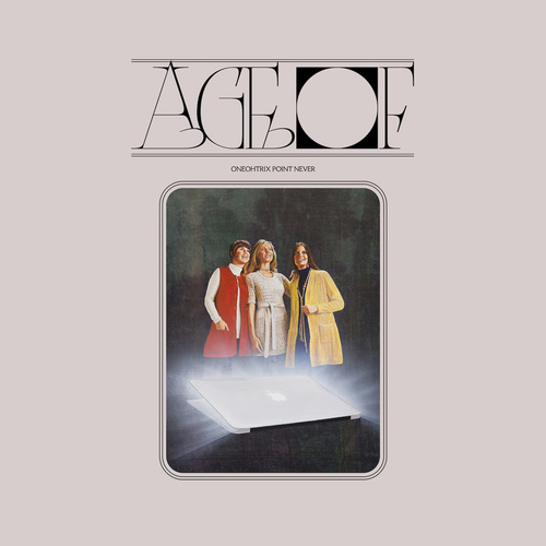 Oneohtrix Point Never - Age Of (2018)