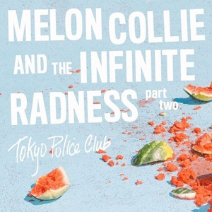 Tokyo Police Club - Melon Collie And The Infinite Radness (Part Two) (2016)
